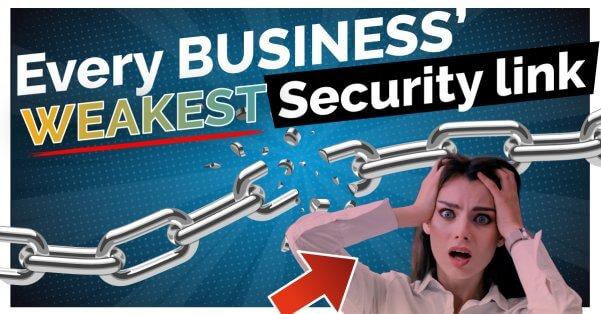 Business' Weakest Security Link